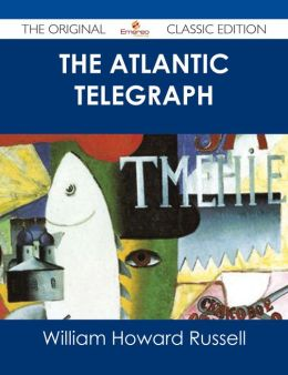 The Atlantic Telegraph - The Original Classic Edition
