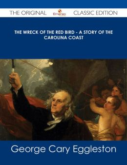 The Wreck of The Red Bird - A Story of the Carolina Coast - The Original Classic Edition