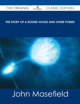 The Story of a Round-House and Other Poems - The Original Classic Edition
