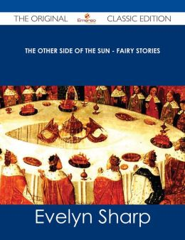 The Other Side of the Sun - Fairy Stories - The Original Classic Edition