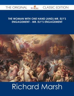 The Woman with One Hand (and) Mr. Ely's Engagement - Mr. Ely's Engagement - The Original Classic Edition