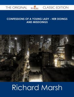 Confessions of a Young Lady - Her Doings and Misdoings - The Original Classic Edition