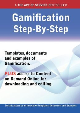 The Gamification Step-By-Step Guide - How to Kit Includes Instant Access to All Innovative Templates, Documents and Examples to Apply Immediately