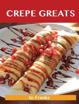 Crepe Greats: Delicious Crepe Recipes, the Top 52 Crepe Recipes
