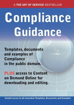 Compliance Guidance - Real World Application, Templates, Documents, and Examples of the Use of Compliance in the Public Domain. Plus Free Access to Me
