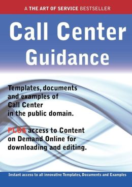 Call Center Guidance - Real World Application, Templates, Documents, and Examples of the Use of a Call Center in the Public Domain. Plus Free Access t