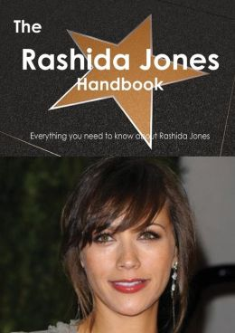 The Rashida Jones Handbook - Everything You Need to Know about Rashida Jones