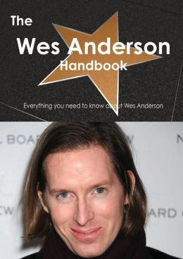The Wes Anderson Handbook - Everything You Need to Know about Wes Anderson