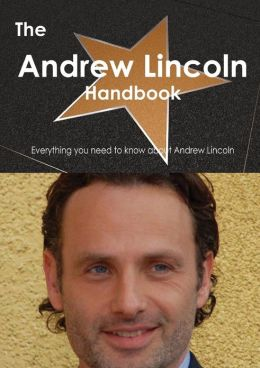 The Andrew Lincoln Handbook - Everything You Need to Know about Andrew Lincoln