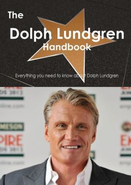 The Dolph Lundgren Handbook - Everything You Need to Know about Dolph Lundgren