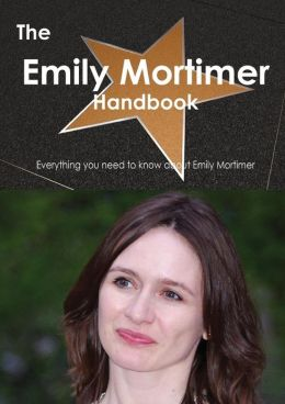The Emily Mortimer Handbook - Everything You Need to Know about Emily Mortimer