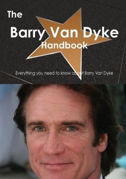 The Barry Van Dyke Handbook - Everything You Need to Know about Barry Van Dyke