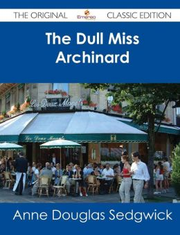 The Dull Miss Archinard - The Original Classic Edition