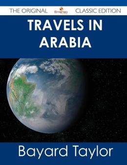 Travels in Arabia - The Original Classic Edition