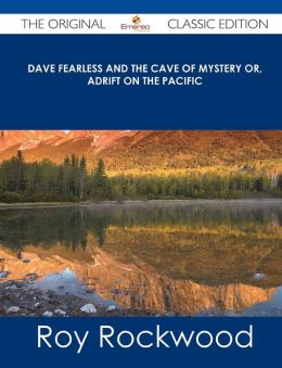 Dave Fearless and the Cave of Mystery Or, Adrift on the Pacific - The Original Classic Edition