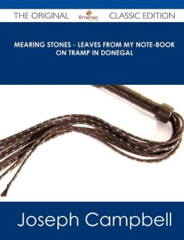 Mearing Stones - Leaves from My Note-Book on Tramp in Donegal - The Original Classic Edition