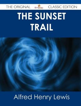 The Sunset Trail - The Original Classic Edition