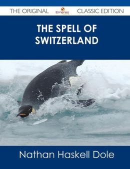 The Spell of Switzerland - The Original Classic Edition