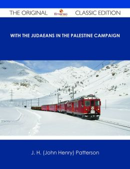 With the Judaeans in the Palestine Campaign - The Original Classic Edition