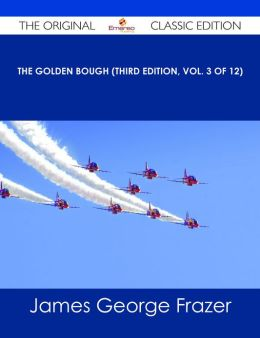 The Golden Bough (Third Edition, Vol. 3 of 12) - The Original Classic Edition