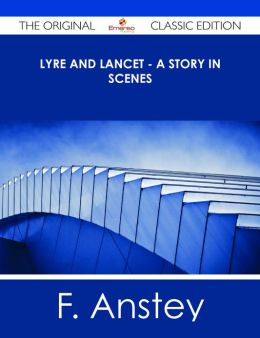 Lyre and Lancet - A Story in Scenes - The Original Classic Edition