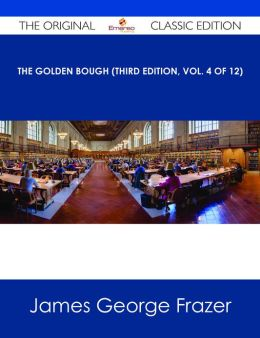 The Golden Bough (Third Edition, Vol. 4 of 12) - The Original Classic Edition