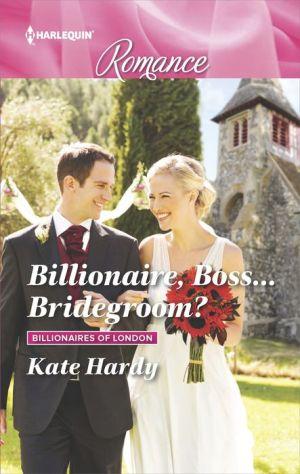 Billionaire, Boss...Bridegroom?