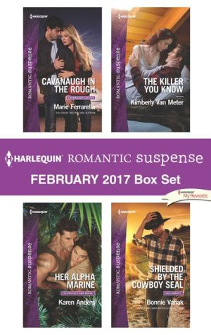 Harlequin Romantic Suspense February 2017 Box Set: Cavanaugh in the Rough\Her Alpha Marine\The Killer You Know\Shielded by the Cowboy SEAL