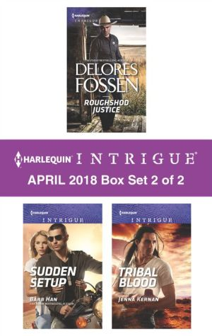 Harlequin Intrigue April 2018 - Box Set 2 of 2: Roughshod Justice\Sudden Setup\Tribal Blood