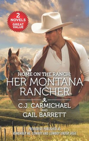 Home on the Ranch: Her Montana Rancher: Remember Me, Cowboy\Cowboy Under Siege