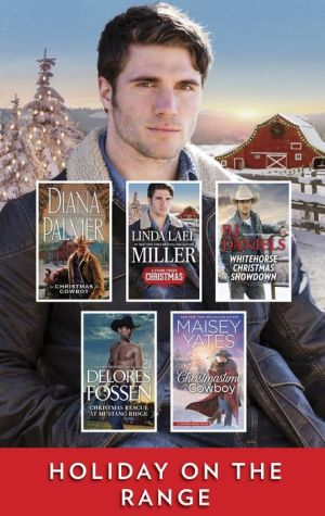 Holiday on the Range: A Christmas Western Collection Christmas Cowboy\A Stone Creek Christmas\Whitehorse Christmas Showdown\Christmas Rescue at Mustang Ridge\Christmastime Cowboy