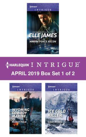 Harlequin Intrigue April 2019 - Box Set 1 of 2: Marine Force Recon\Wyoming Cowboy Marine\Ice Cold Killer
