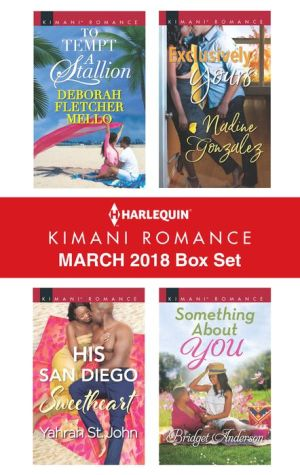 Harlequin Kimani Romance March 2018 Box Set: To Tempt a Stallion¥His San Diego Sweetheart¥Exclusively Yours¥Something About You