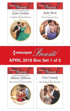 Harlequin Presents April 2018 - Box Set 1 of 2: Castiglione's Pregnant PrincessBlackmailed into the Marriage BedVieri's Convenient VowsHer Wedding Night Surrender