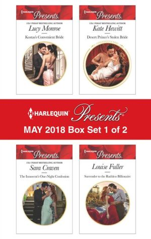 Harlequin Presents May 2018 - Box Set 1 of 2: Kostas's Convenient Bride\The Innocent's One-Night Confession\Desert Prince's Stolen Bride\Surrender to the Ruthless Billionaire