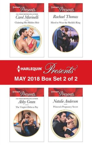Harlequin Presents May 2018 - Box Set 2 of 2: Claiming His Hidden Heir¥The Virgin's Debt to Pay¥Hired to Wear the Sheikh's Ring¥Princess's Pregnancy Secret