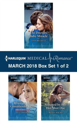 Harlequin Medical Romance March 2018 - Box Set 1 of 2: The Doctors' Baby Miracle\Resisting Her Commander Hero\Tempted by Her Hot-Shot Doc