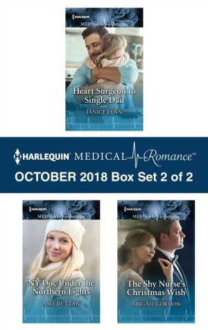 Harlequin Medical Romance October 2018 - Box Set 2 of 2: Heart Surgeon to Single DadNY Doc Under the Northern LightsThe Shy Nurse's Christmas Wish