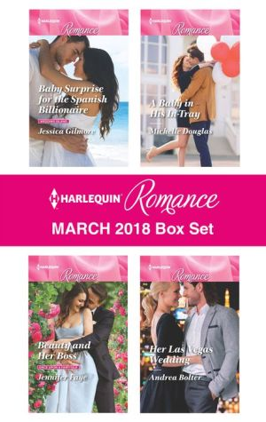 Harlequin Romance March 2018 Box Set: Baby Surprise for the Spanish Billionaire\Beauty and Her Boss\A Baby in His In-Tray\Her Las Vegas Wedding