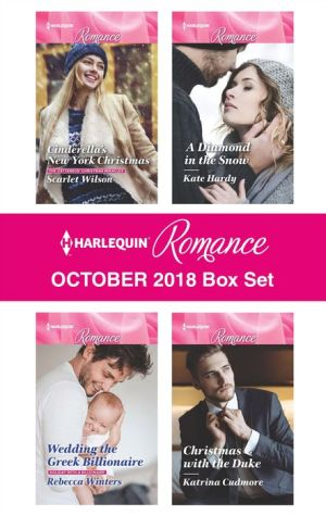 Harlequin Romance October 2018 Box Set: Cinderella's New York Christmas\Wedding the Greek Billionaire\A Diamond in the Snow\Christmas with the Duke