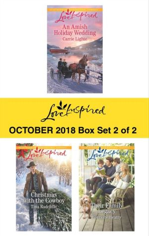 Harlequin Love Inspired October 2018 - Box Set 2 of 2: An Amish Holiday Wedding\Christmas with the Cowboy\Their Family Legacy
