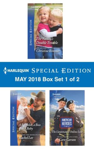 Harlequin Special Edition May 2018 Box Set 1 of 2: The Nanny's Double Trouble\A Bachelor, a Boss and a Baby\The Lieutenants' Online Love