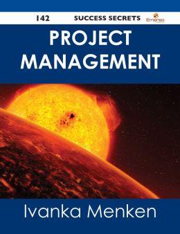 Project Management 142 Success Secrets