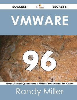 Vmware 96 Success Secrets - 96 Most Asked Questions on Vmware - What You Need to Know