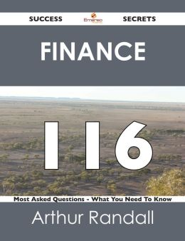 Finance 116 Success Secrets - 116 Most Asked Questions On Finance - What You Need To Know