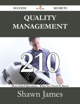Quality management 210 Success Secrets - 210 Most Asked Questions On Quality management - What You Need To Know