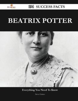 Beatrix Potter 194 Success Facts - Everything You Need to Know about Beatrix Potter