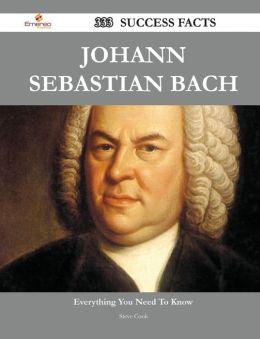 Johann Sebastian Bach 333 Success Facts - Everything You Need to Know about Johann Sebastian Bach