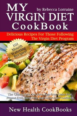 My Virgin Diet Cookbook: The Gluten-Free, Soy-Free, Egg-Free, Dairy-Free, Peanut-Free, Corn-Free and Sugar-Free Cookbook