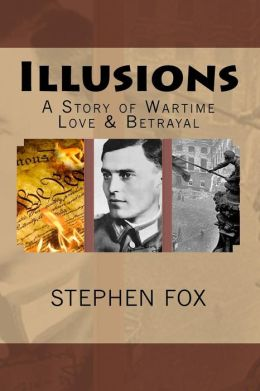 Illusions: A Story of Wartime Love & Betrayal